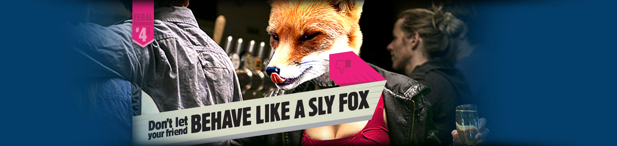 Don't let your friend behave like a sly fox